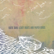 Katie Dahl: Leaky Boats and Paper Birds