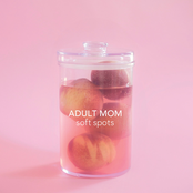 Adult Mom: Soft Spots
