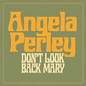 Angela Perley: Don't Look Back Mary