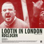 RDGLDGRN: Lootin In London