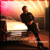 Brandon Lay: For My Money