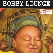 Bobby Lounge: Somethin's Wrong