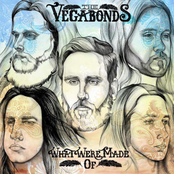 The Vegabonds: What We're Made Of