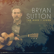 Bryan Sutton: The More I Learn