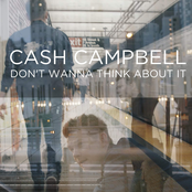 Cash Campbell: Don't Wanna Think About It