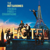 The Hot Sardines: French Fries  Champagne