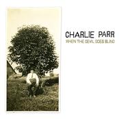 Charlie Parr: When the Devil Goes Blind