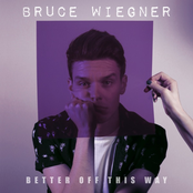 Bruce Wiegner: Better Off This Way
