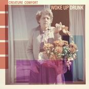 Creature Comfort: Woke up Drunk