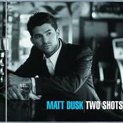 Matt Dusk: Two Shots