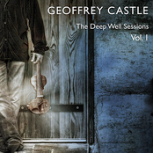 Geoffrey Castle: The Deep Well Sessions, Vol. 1