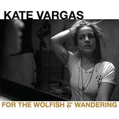Kate Vargas: For the Wolfish & Wandering