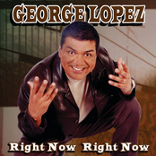 George Lopez: Right Now Right Now