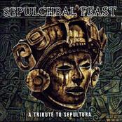 Sepulchral Feast: A Tribute To Sepultura