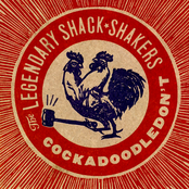 The Legendary Shack Shakers: Cockadoodledon't