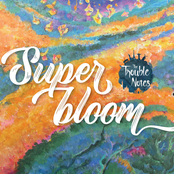 The Trouble Notes: Super Bloom