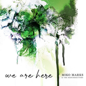Miko Marks: We Are Here