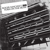 Roger Sanchez: Turn On The Music