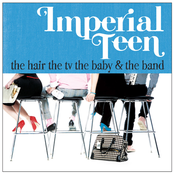 Imperial Teen: The Hair the TV the Baby and the Band