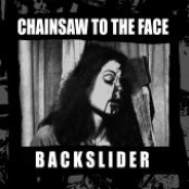 Backslider: Chainsaw to the Face/Backslider Split