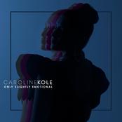 Caroline Kole: Only Slightly Emotional