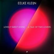 Eelke Kleijn: Lovely Sweet Divine / A Tale Of Two Lovers