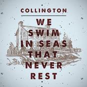 Collington: We Swim in Seas That Never Rest