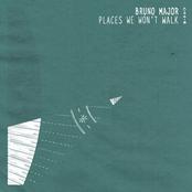 Bruno Major: Places We Won't Walk