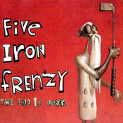 Five Iron Frenzy: The End Is Near
