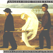 Dawn Upshaw: Angels Hide Their Faces: Dawn Upshaw Sings Bach and Purcell