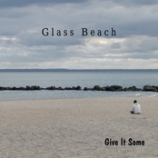Glass Beach: Give It Some