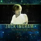 Jack Ingram: Big Dreams & High Hopes