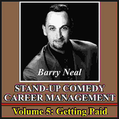 Barry Neal: Stand-Up Comedy Career Management, Vol. 5: Getting Paid