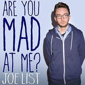 Joe List: Are You Mad At Me?