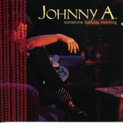 Johnny A.: Sometime Tuesday Morning