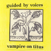 Guided by Voices: Vampire On Titus Propeller