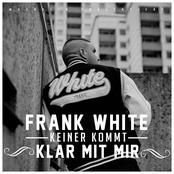 Frank White: Keiner Kommt klar mit mir