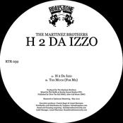 The Martinez Brothers: H 2 Da Izzo