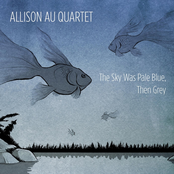 Allison Au Quartet: The Sky Was Pale Blue, Then Grey