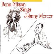 Banu Gibson: Banu Gibson Sings Johnny Mercer