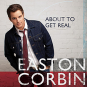 Easton Corbin: About to Get Real