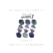 Anna Of The North: Sway (Chainsmokers Remix)