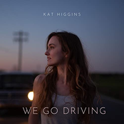 Kat Higgins: We Go Driving
