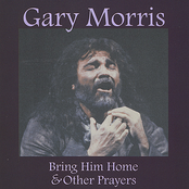 Gary Morris: Bring Him Home & Other Prayers