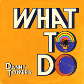 Danny Towers: What To Do