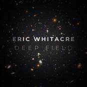 Eric Whitacre: Deep Field