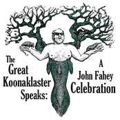 The Great Koonaklaster Speaks: A John Fahey Celebration