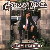 George Lopez: Team Leader