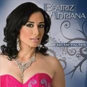 Beatriz Adriana: Que No Me Faltes