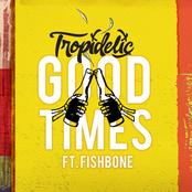 Tropidelic: Good Times